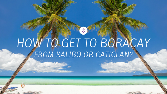 How to Get To Boracay from Kalibo or Caticlan